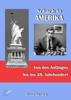 Schach in Amerika von den Anfängen bis ins 20. Jahrhundert. Ein amerikanischer Bilderbogen. Helmut Wieteck (2014)