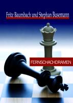 Fernschachdramen. Fritz Baumbach, Stephan Busemann (2014)