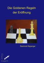 Die Goldenen Regeln der Eröffnung. Reinhold Ripperger (2013)