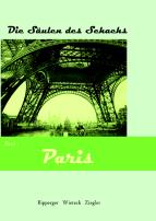 Die Säulen des Schachs. Band 1: Paris. Reinhold Ripperger, Helmut Wieteck, Mario Ziegler (2012)