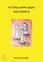 Auf Sieg spielen gegen Sizilianisch. Reinhold Ripperger (2009)
